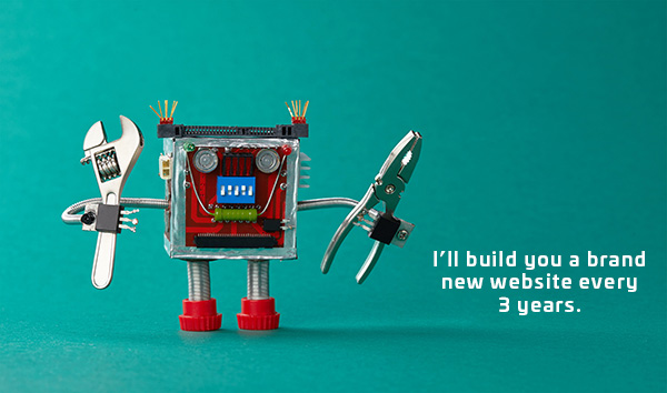 image of robot saying he'll build a new website every 3 years